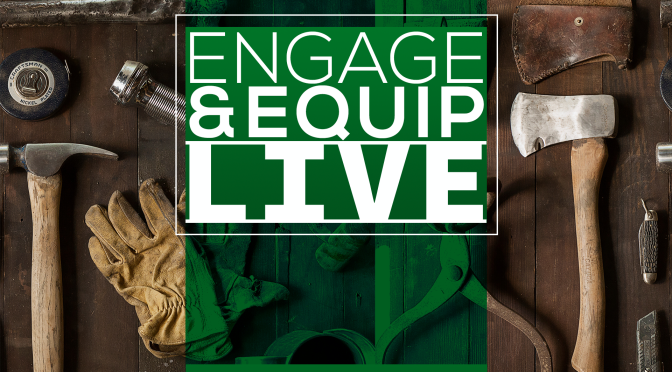 Engage & Equip: LIVE – Why are we doing this?